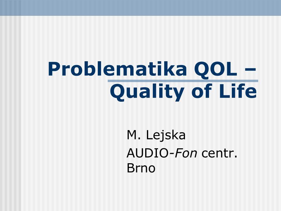 Problematika QOL – Quality of Life M. Lejska AUDIO-Fon centr. Brno