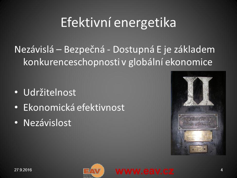 Efektivní energetika Nezávislá – Bezpečná - Dostupná E je základem konkurenceschopnosti v globální ekonomice Udržitelnost Ekonomická efektivnost Nezávislost 27.9.20164 www.eav.cz