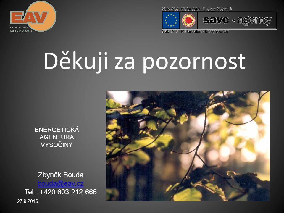 Děkuji za pozornost 27.9.2016 ENERGETICKÁ AGENTURA VYSOČINY Zbyněk Bouda bouda@eav.cz Tel.: +420 603 212 666