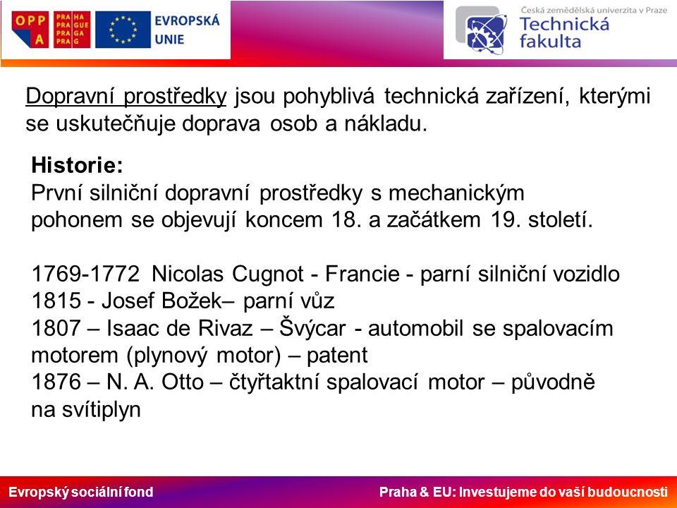 Evropský sociální fond Praha & EU: Investujeme do vaší budoucnosti Dopravní prostředky jsou pohyblivá technická zařízení, kterými se uskutečňuje doprava osob a nákladu.