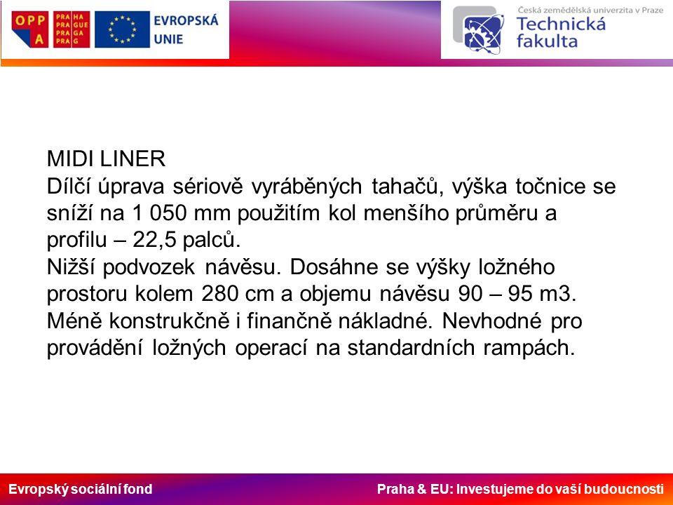 Evropský sociální fond Praha & EU: Investujeme do vaší budoucnosti MIDI LINER Dílčí úprava sériově vyráběných tahačů, výška točnice se sníží na 1 050 mm použitím kol menšího průměru a profilu – 22,5 palců.