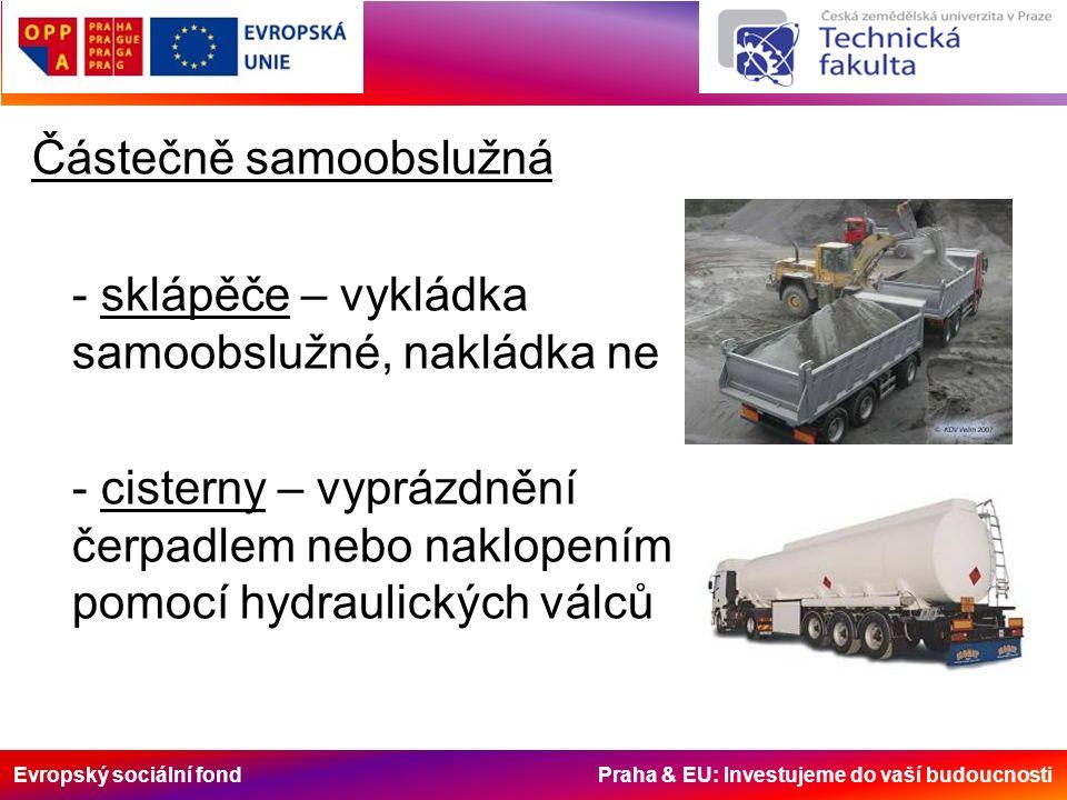 Evropský sociální fond Praha & EU: Investujeme do vaší budoucnosti Částečně samoobslužná - sklápěče – vykládka samoobslužné, nakládka ne - cisterny – vyprázdnění čerpadlem nebo naklopením pomocí hydraulických válců