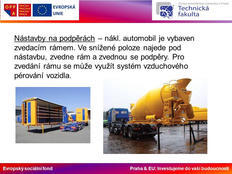 Evropský sociální fond Praha & EU: Investujeme do vaší budoucnosti Nástavby na podpěrách – nákl. automobil je vybaven zvedacím rámem. Ve snížené poloz
