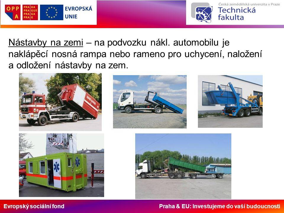 Evropský sociální fond Praha & EU: Investujeme do vaší budoucnosti Nástavby na zemi – na podvozku nákl. automobilu je naklápěcí nosná rampa nebo ramen