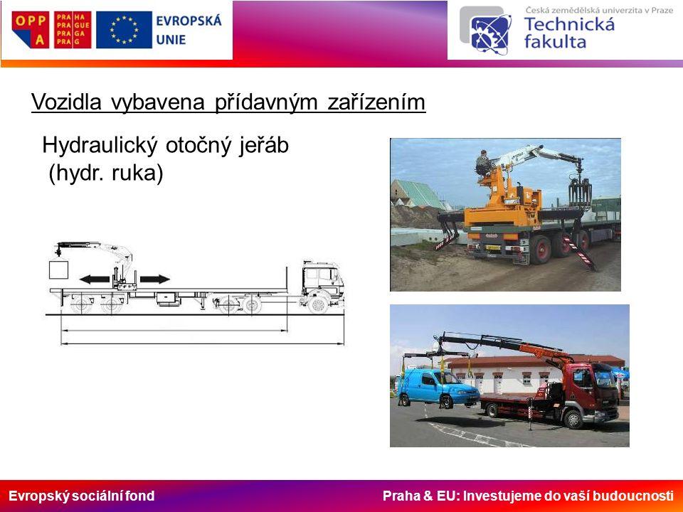 Evropský sociální fond Praha & EU: Investujeme do vaší budoucnosti Vozidla vybavena přídavným zařízením Hydraulický otočný jeřáb (hydr. ruka)