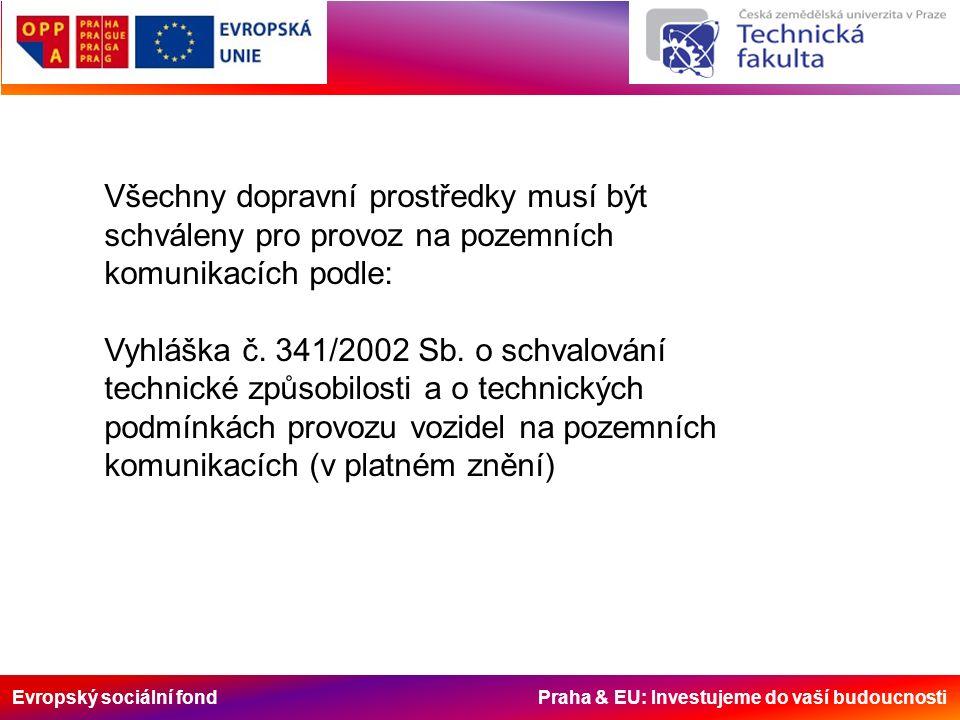 Evropský sociální fond Praha & EU: Investujeme do vaší budoucnosti Všechny dopravní prostředky musí být schváleny pro provoz na pozemních komunikacích podle: Vyhláška č.