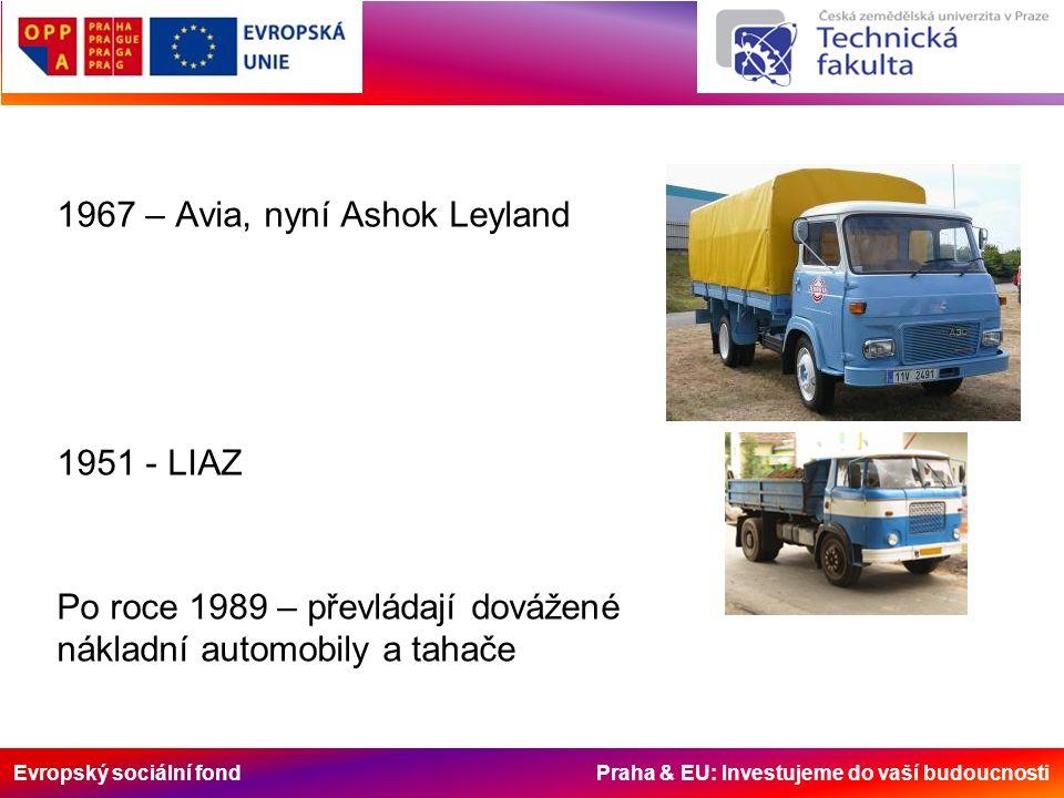 Evropský sociální fond Praha & EU: Investujeme do vaší budoucnosti 1967 – Avia, nyní Ashok Leyland 1951 - LIAZ Po roce 1989 – převládají dovážené nákladní automobily a tahače