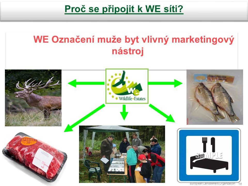 European Landowners Organization 19 WE Označení muže byt vlivný marketingový nástroj Proč se připojit k WE síti
