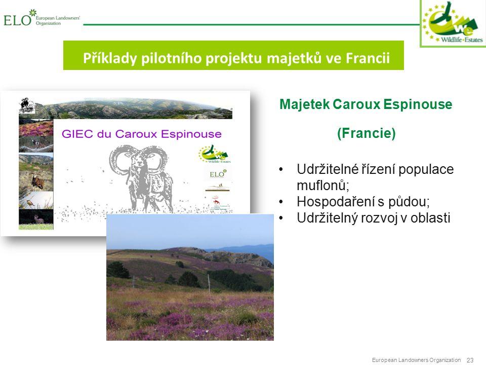 European Landowners Organization 23 Příklady pilotního projektu majetků ve Francii Majetek Caroux Espinouse (Francie) Udržitelné řízení populace muflonů; Hospodaření s půdou; Udržitelný rozvoj v oblasti