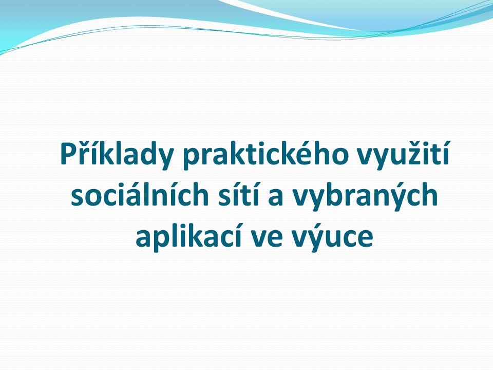 Příklady praktického využití sociálních sítí a vybraných aplikací ve výuce