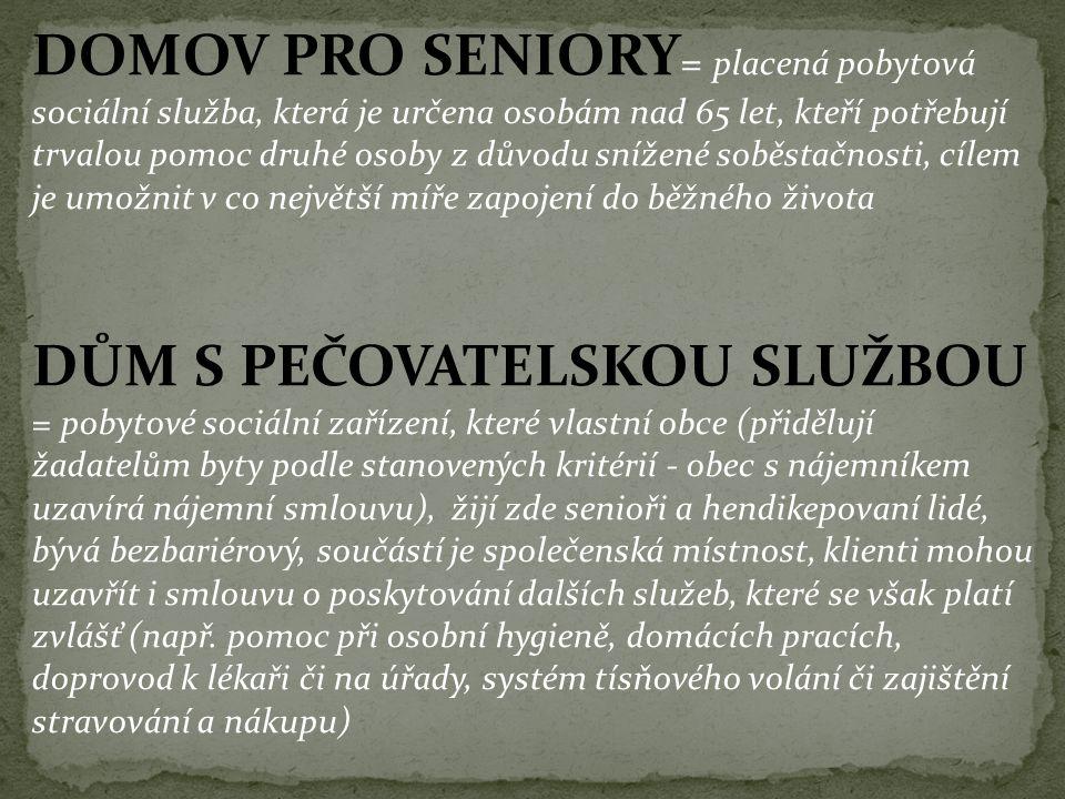 DOMOV PRO SENIORY = placená pobytová sociální služba, která je určena osobám nad 65 let, kteří potřebují trvalou pomoc druhé osoby z důvodu snížené so