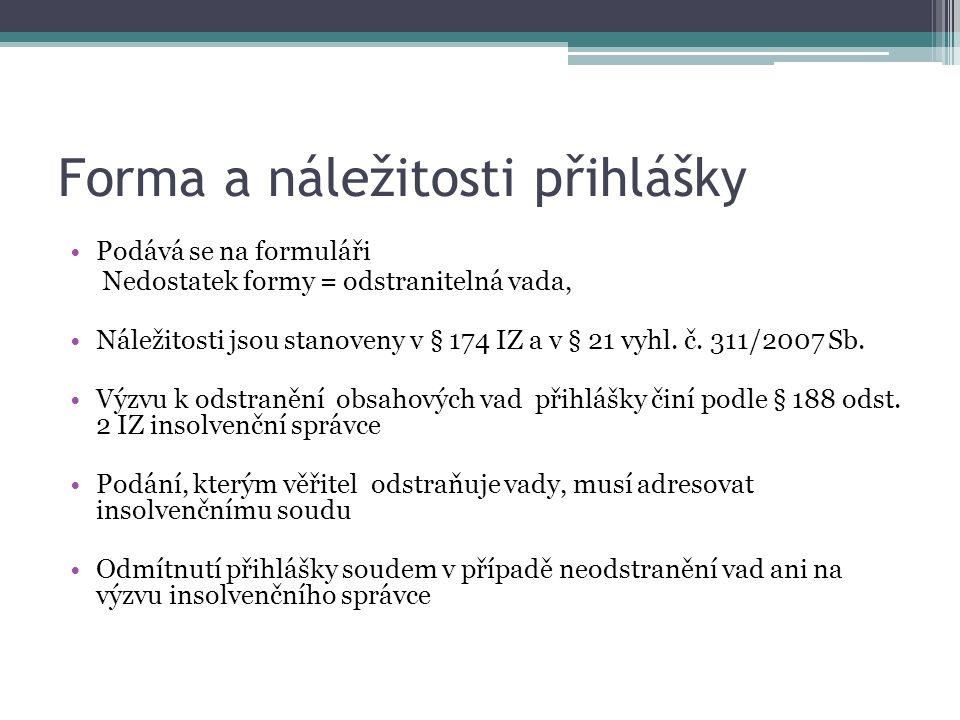 Forma a náležitosti přihlášky Podává se na formuláři Nedostatek formy = odstranitelná vada, Náležitosti jsou stanoveny v § 174 IZ a v § 21 vyhl.