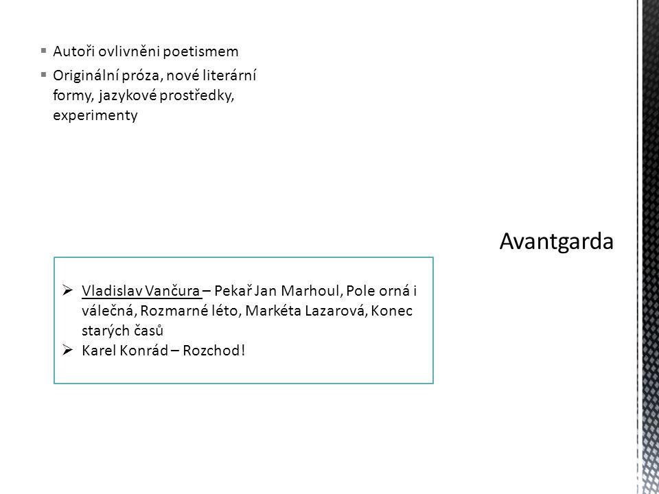  Autoři ovlivněni poetismem  Originální próza, nové literární formy, jazykové prostředky, experimenty  Vladislav Vančura – Pekař Jan Marhoul, Pole