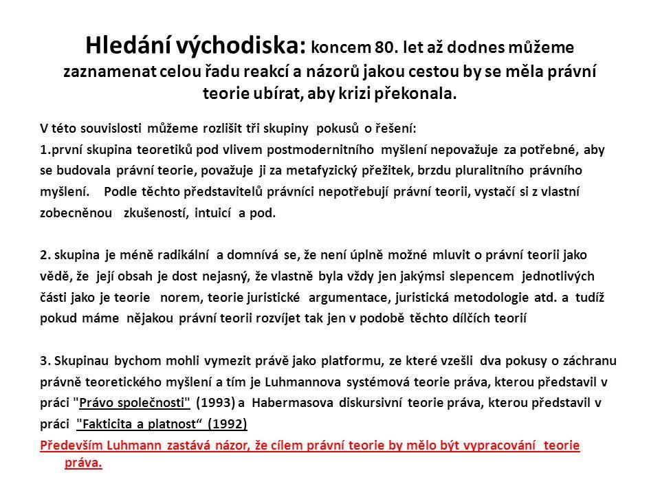 """Luhmann svým pojetím zpochybnil řadu tradičních názorů Především: a) systémové pojetí práva nehledá nějaký zdroj (centrum) práva a vede ke zpochybnění vůle zákonodárce jako zdroje práva; destruuje hierarchickou strukturu práva a vede k představě """"síťových vztahů mezi jednotlivými prvky, centry atd."""