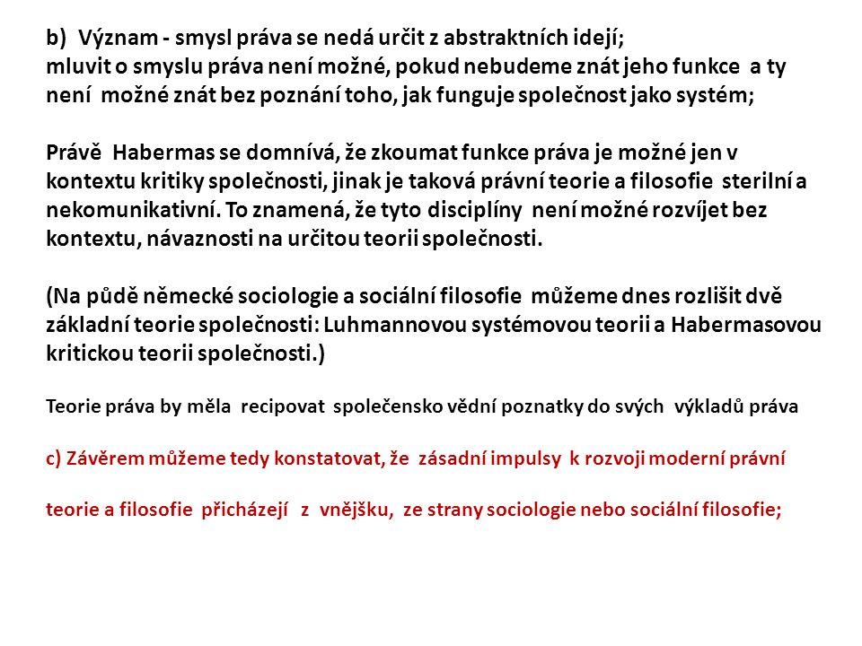 Niklas Luhmann (1928-1998) německý právní teoretik a zakladatel systémové teorie společnosti a právní sociologie Práce: Legitimizace práva prostřednictvím procedury; Sociální systémy (přeloženo do češtiny) poslední práce Právo společnosti (1993) Do češtiny je přeložena ještě jedna práce : Láska jako vášeň