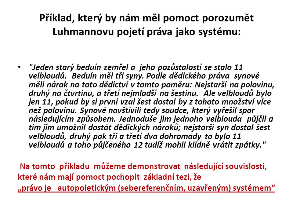 Příklad, který by nám měl pomoct porozumět Luhmannovu pojetí práva jako systému: Jeden starý beduín zemřel a jeho pozůstalostí se stalo 11 velbloudů.