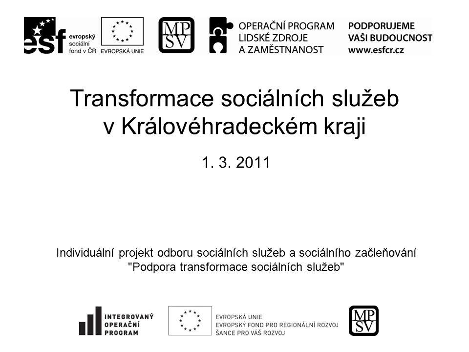 Transformace sociálních služeb v Královéhradeckém kraji 1. 3. 2011 Individuální projekt odboru sociálních služeb a sociálního začleňování