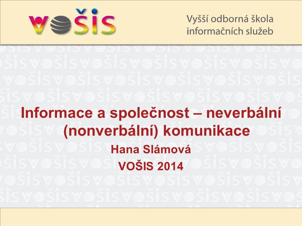 Informace a společnost – neverbální (nonverbální) komunikace Hana Slámová VOŠIS 2014