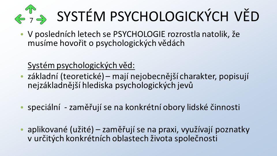 V posledních letech se PSYCHOLOGIE rozrostla natolik, že musíme hovořit o psychologických vědách Systém psychologických věd: základní (teoretické) – mají nejobecnější charakter, popisují nejzákladnější hlediska psychologických jevů speciální - zaměřují se na konkrétní obory lidské činnosti aplikované (užité) – zaměřují se na praxi, využívají poznatky v určitých konkrétních oblastech života společnosti SYSTÉM PSYCHOLOGICKÝCH VĚD 7