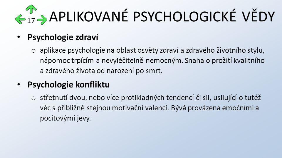 Psychologie zdraví o aplikace psychologie na oblast osvěty zdraví a zdravého životního stylu, nápomoc trpícím a nevyléčitelně nemocným.