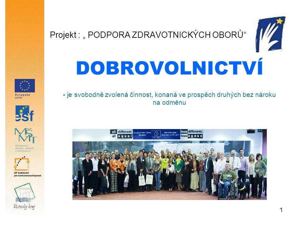 """1 Projekt : """" PODPORA ZDRAVOTNICKÝCH OBORŮ DOBROVOLNICTVÍ - je svobodně zvolená činnost, konaná ve prospěch druhých bez nároku na odměnu"""