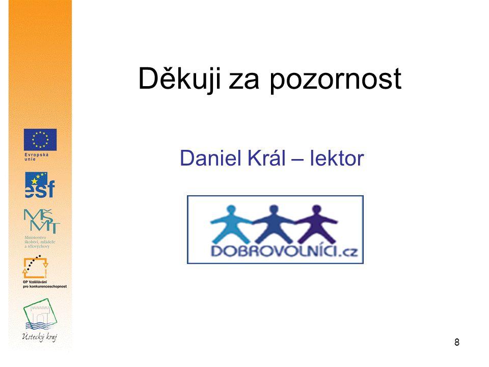8 Děkuji za pozornost Daniel Král – lektor
