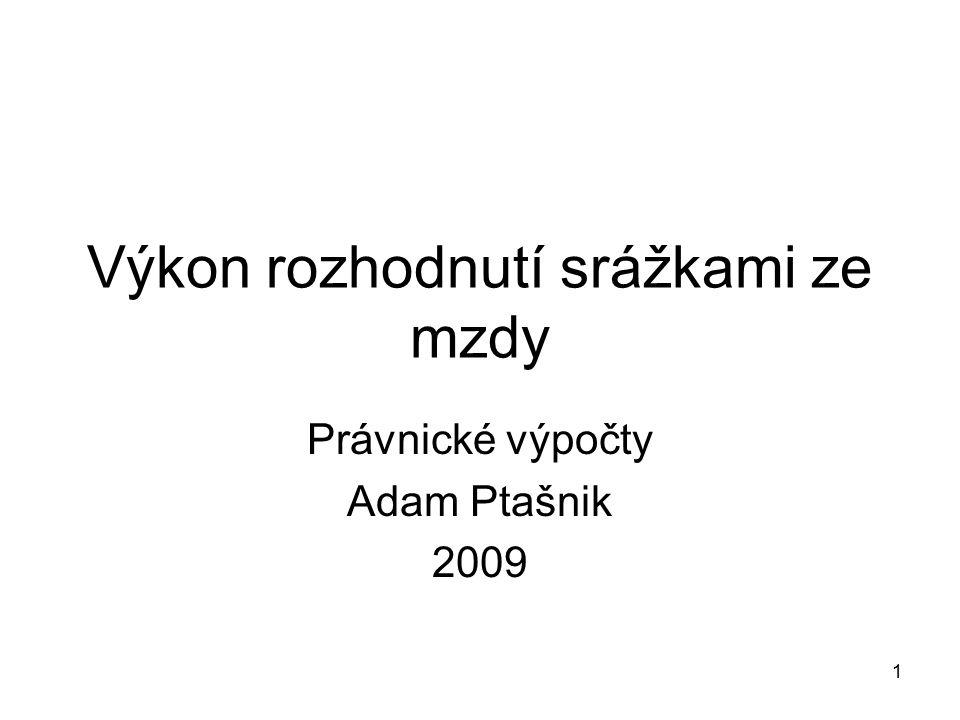 1 Výkon rozhodnutí srážkami ze mzdy Právnické výpočty Adam Ptašnik 2009