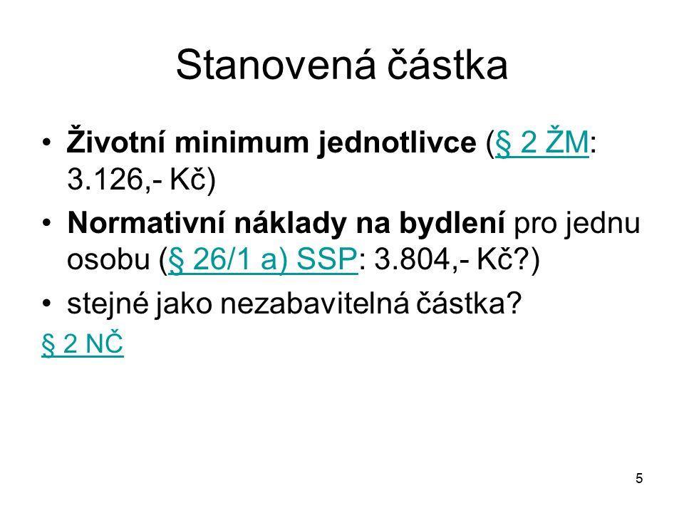 5 Stanovená částka Životní minimum jednotlivce (§ 2 ŽM: 3.126,- Kč)§ 2 ŽM Normativní náklady na bydlení pro jednu osobu (§ 26/1 a) SSP: 3.804,- Kč?)§