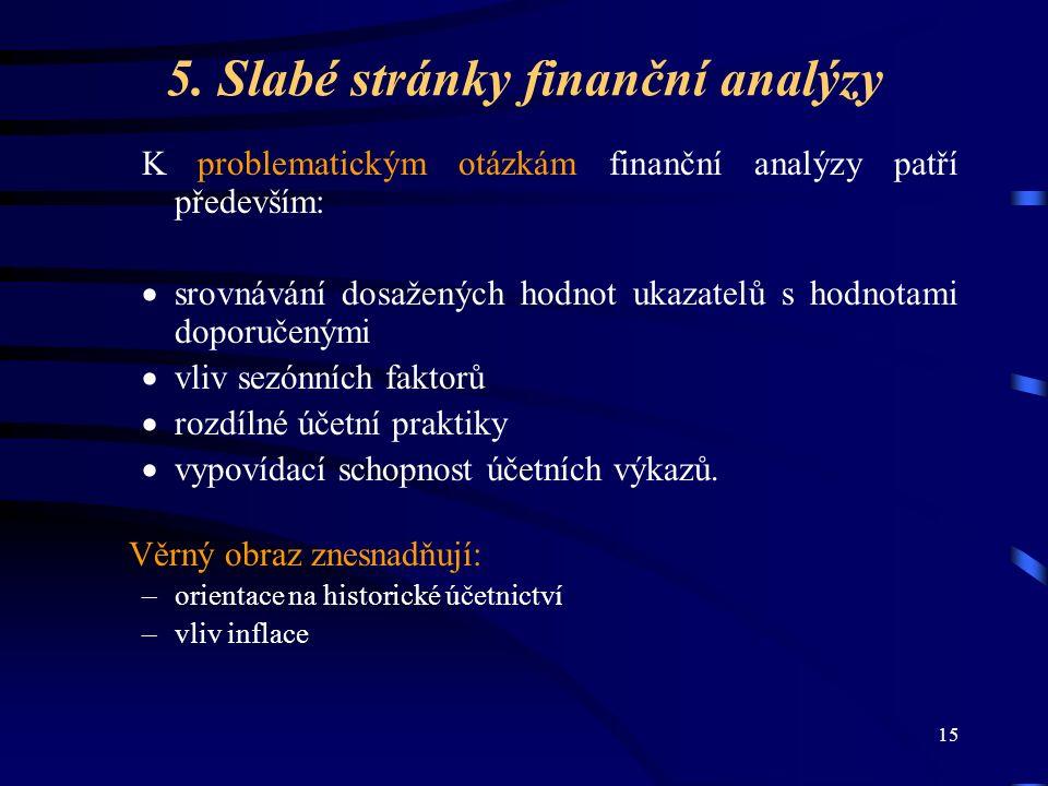 15 5. Slabé stránky finanční analýzy K problematickým otázkám finanční analýzy patří především:  srovnávání dosažených hodnot ukazatelů s hodnotami d