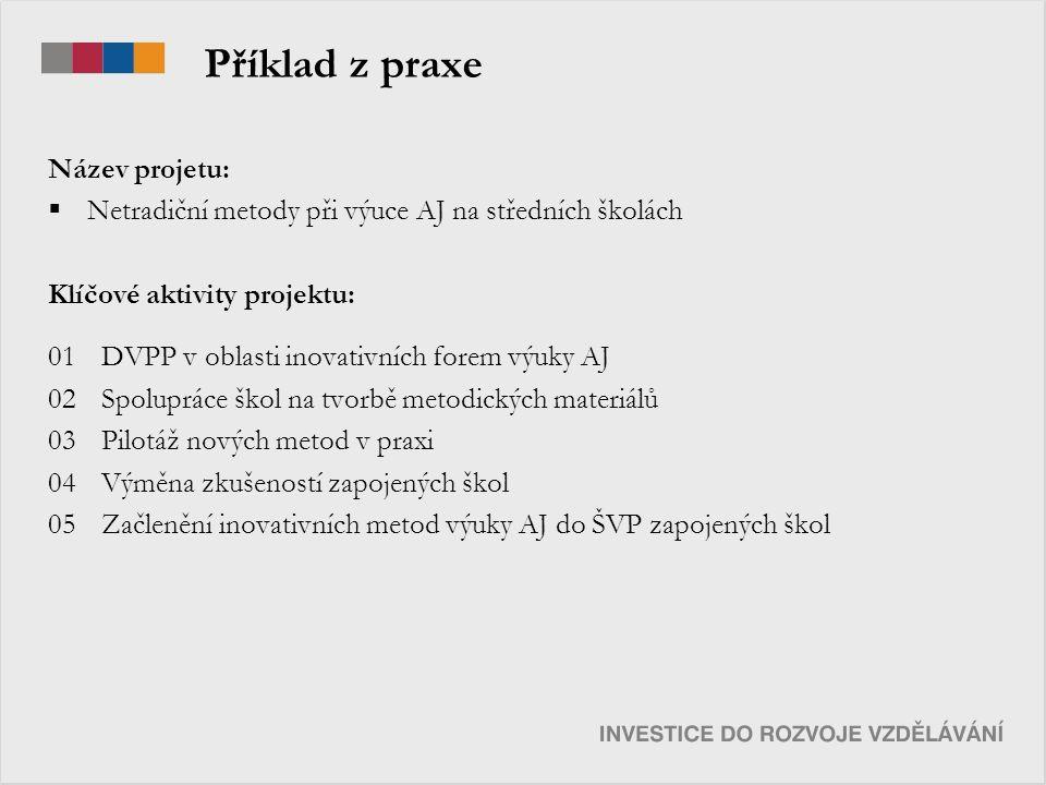 Příklad z praxe Název projetu:  Netradiční metody při výuce AJ na středních školách Klíčové aktivity projektu: 01 DVPP v oblasti inovativních forem v