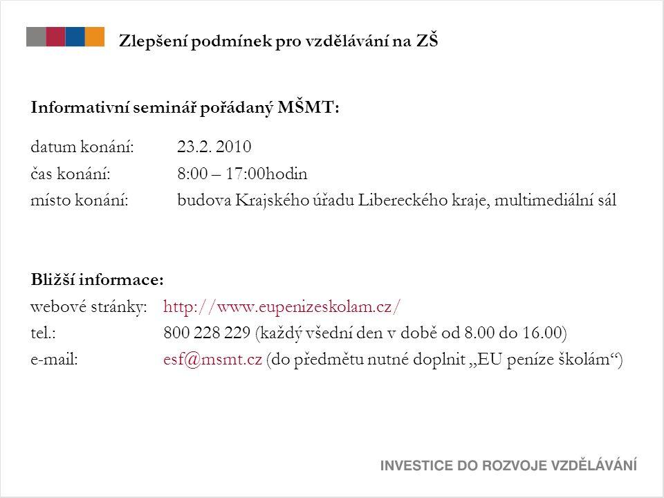 Zlepšení podmínek pro vzdělávání na ZŠ Informativní seminář pořádaný MŠMT: datum konání: 23.2.