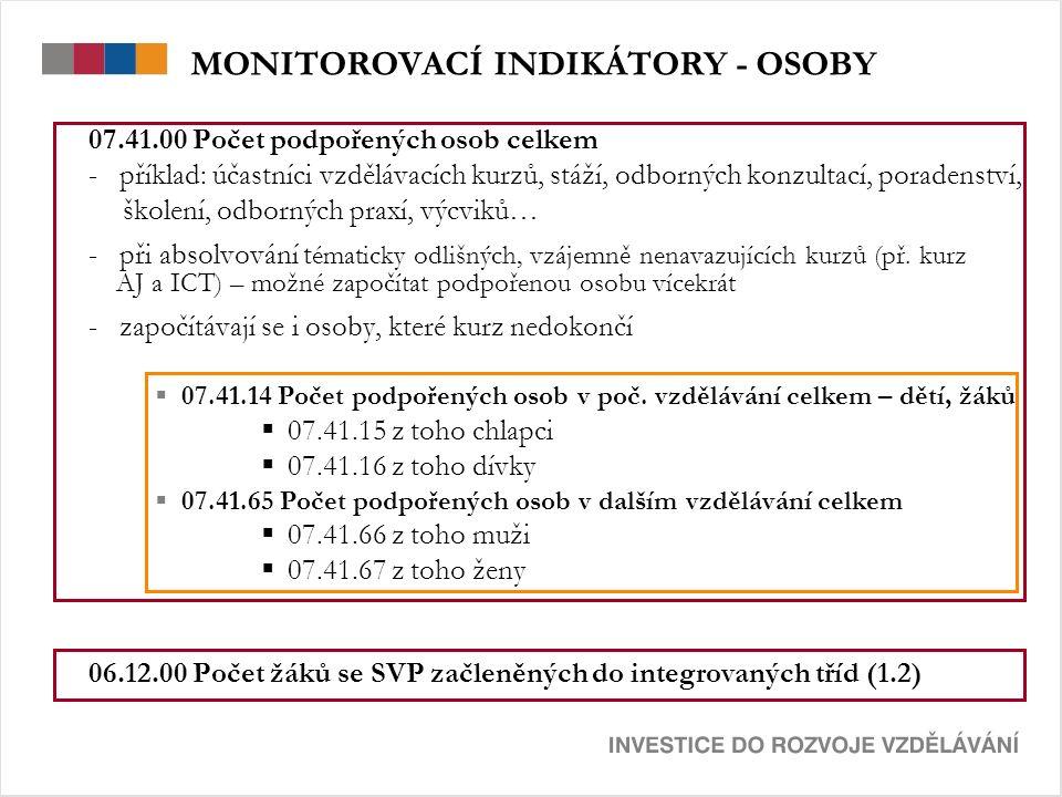 MONITOROVACÍ INDIKÁTORY - OSOBY 07.41.00 Počet podpořených osob celkem - příklad: účastníci vzdělávacích kurzů, stáží, odborných konzultací, poradenst