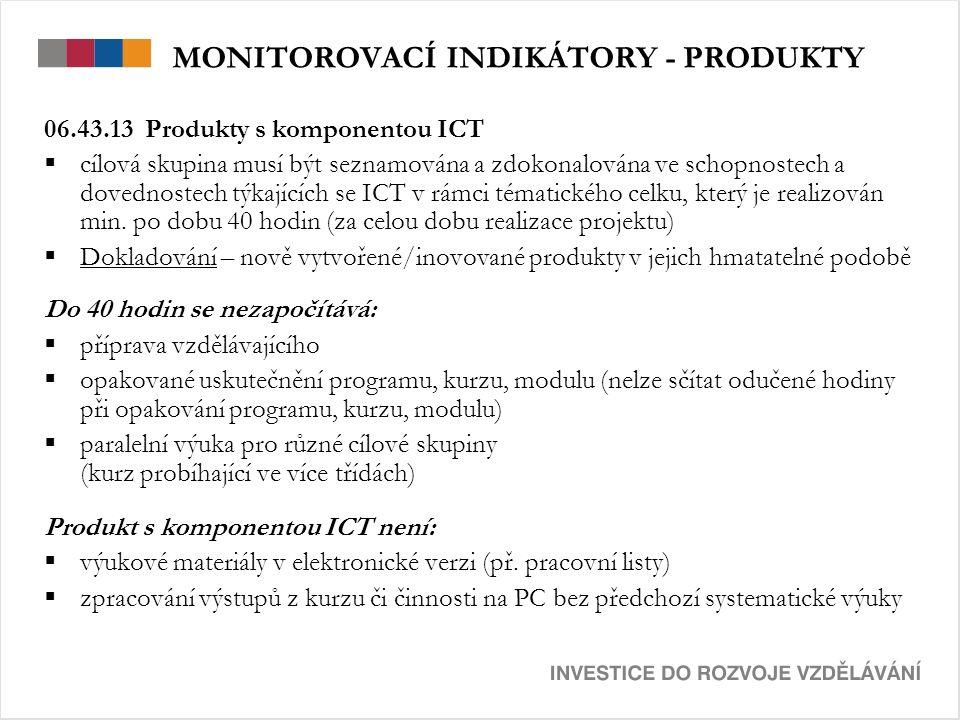 MONITOROVACÍ INDIKÁTORY - PRODUKTY 06.43.13 Produkty s komponentou ICT  cílová skupina musí být seznamována a zdokonalována ve schopnostech a dovednostech týkajících se ICT v rámci tématického celku, který je realizován min.