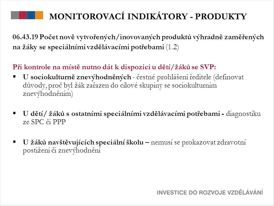MONITOROVACÍ INDIKÁTORY - PRODUKTY 06.43.19 Počet nově vytvořených/inovovaných produktů výhradně zaměřených na žáky se speciálními vzdělávacími potřeb