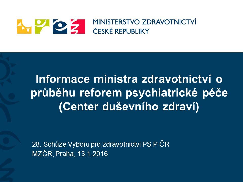 Informace ministra zdravotnictví o průběhu reforem psychiatrické péče (Center duševního zdraví) 28.