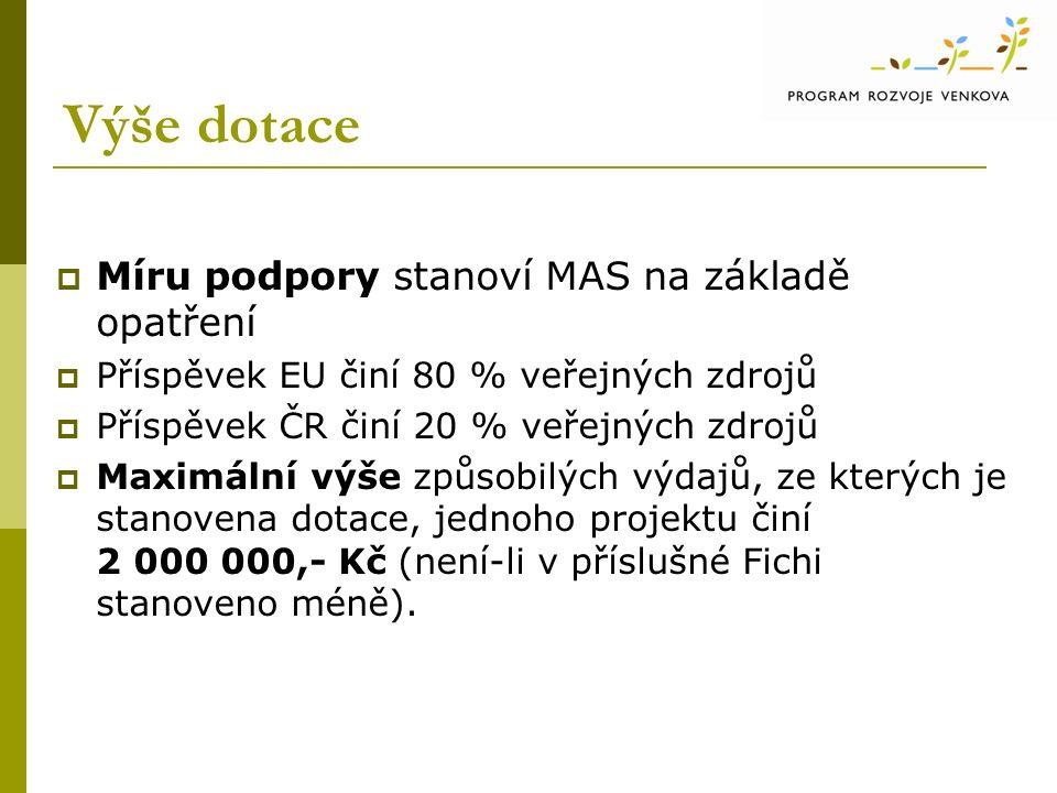 Výše dotace  Míru podpory stanoví MAS na základě opatření  Příspěvek EU činí 80 % veřejných zdrojů  Příspěvek ČR činí 20 % veřejných zdrojů  Maximální výše způsobilých výdajů, ze kterých je stanovena dotace, jednoho projektu činí 2 000 000,- Kč (není-li v příslušné Fichi stanoveno méně).