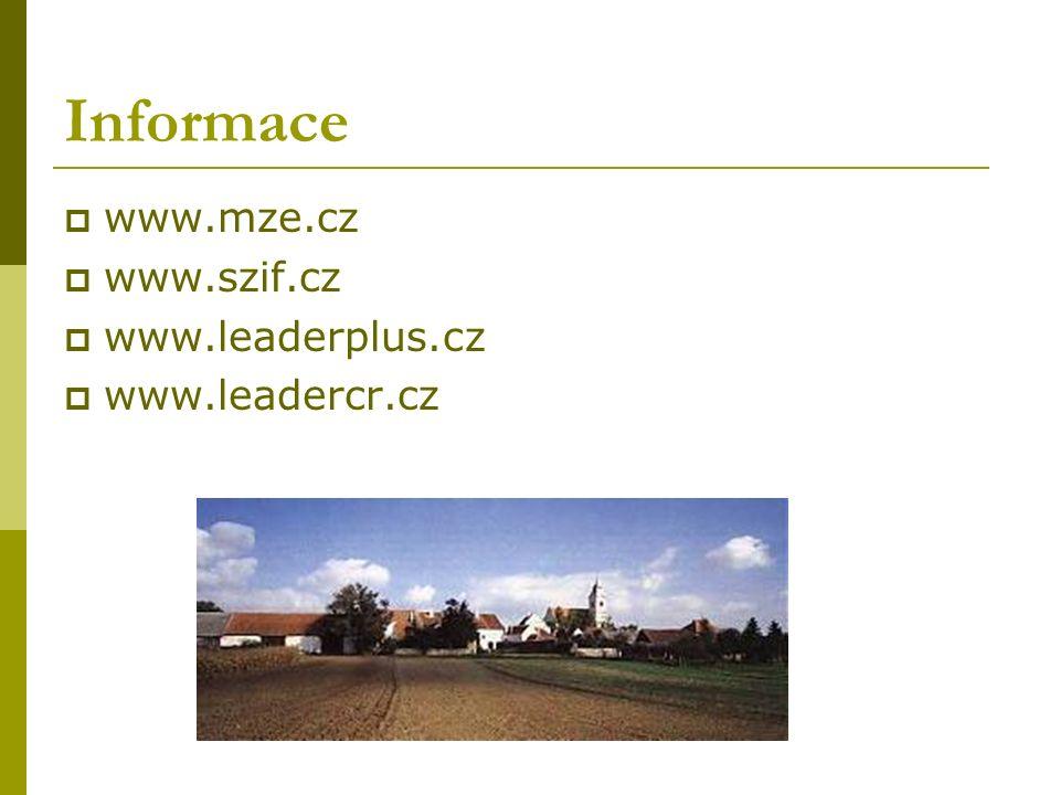 Informace  www.mze.cz  www.szif.cz  www.leaderplus.cz  www.leadercr.cz