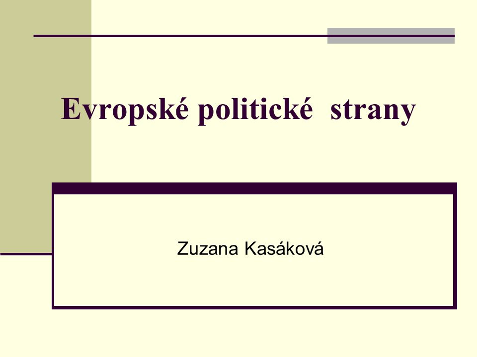 Evropské politické strany Politické strany na evropské úrovni Vymezení Cíle