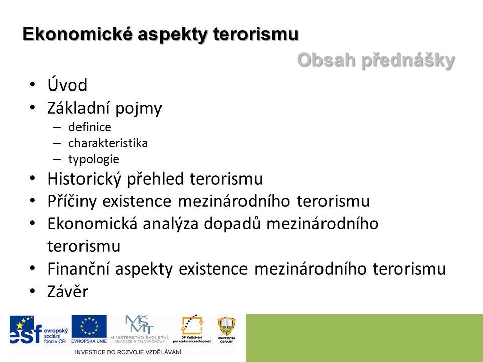 Ekonomické aspekty terorismu Úvod Základní pojmy – definice – charakteristika – typologie Historický přehled terorismu Příčiny existence mezinárodního