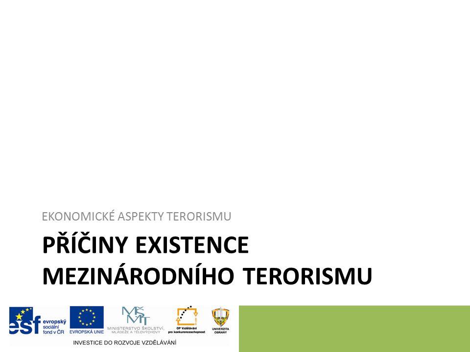 PŘÍČINY EXISTENCE MEZINÁRODNÍHO TERORISMU EKONOMICKÉ ASPEKTY TERORISMU