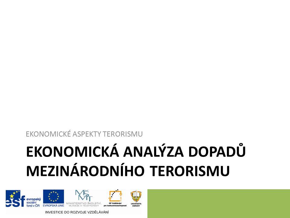 EKONOMICKÁ ANALÝZA DOPADŮ MEZINÁRODNÍHO TERORISMU EKONOMICKÉ ASPEKTY TERORISMU