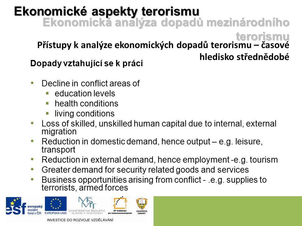 Ekonomické aspekty terorismu Ekonomická analýza dopadů mezinárodního terorismu Přístupy k analýze ekonomických dopadů terorismu – časové hledisko stře