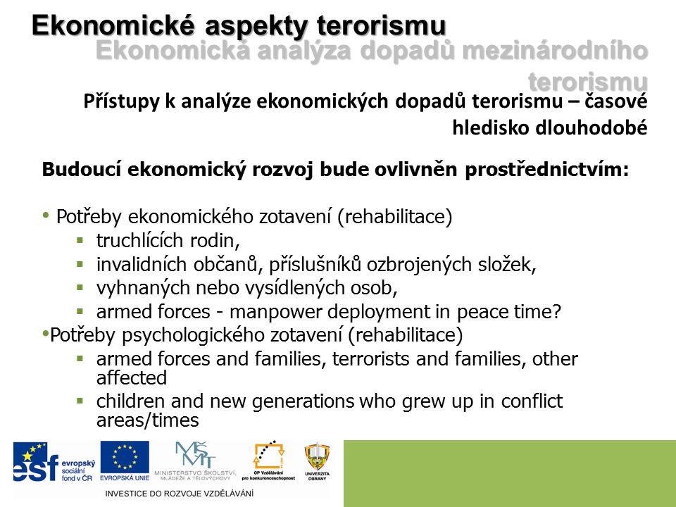 Ekonomické aspekty terorismu Ekonomická analýza dopadů mezinárodního terorismu Přístupy k analýze ekonomických dopadů terorismu – časové hledisko dlou