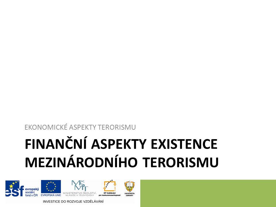FINANČNÍ ASPEKTY EXISTENCE MEZINÁRODNÍHO TERORISMU EKONOMICKÉ ASPEKTY TERORISMU