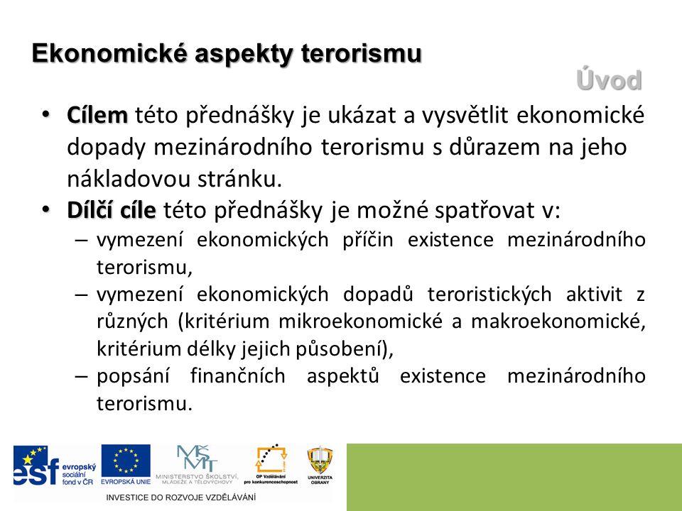 Cílem Cílem této přednášky je ukázat a vysvětlit ekonomické dopady mezinárodního terorismu s důrazem na jeho nákladovou stránku. Dílčí cíle Dílčí cíle
