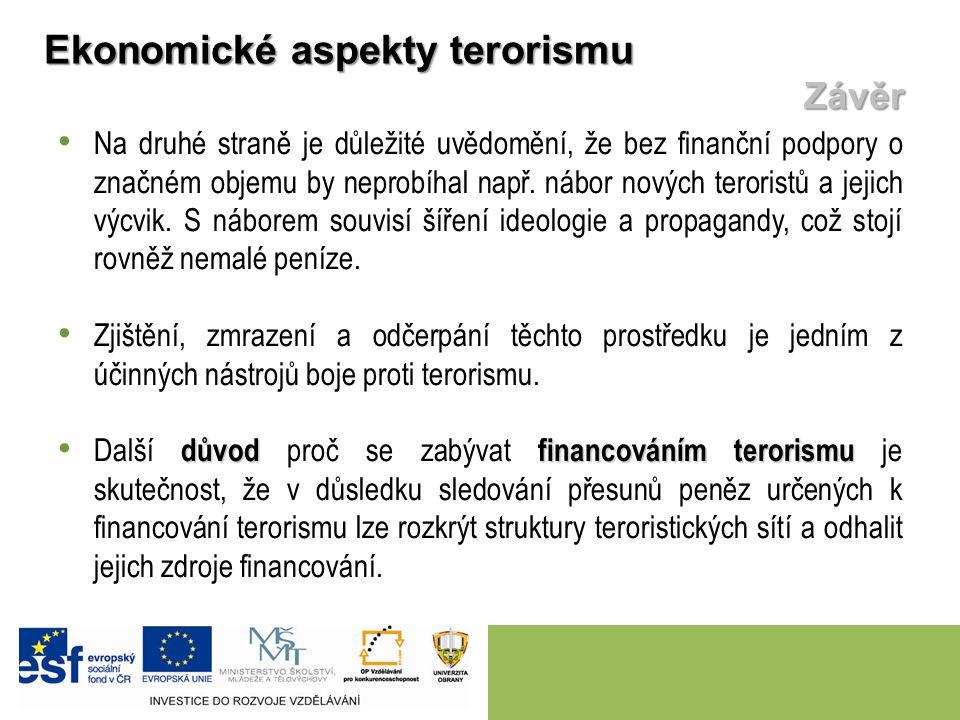 Na druhé straně je důležité uvědomění, že bez finanční podpory o značném objemu by neprobíhal např. nábor nových teroristů a jejich výcvik. S náborem