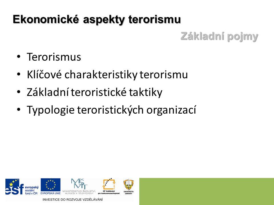 Terorismus Klíčové charakteristiky terorismu Základní teroristické taktiky Typologie teroristických organizací Ekonomické aspekty terorismu Základní p