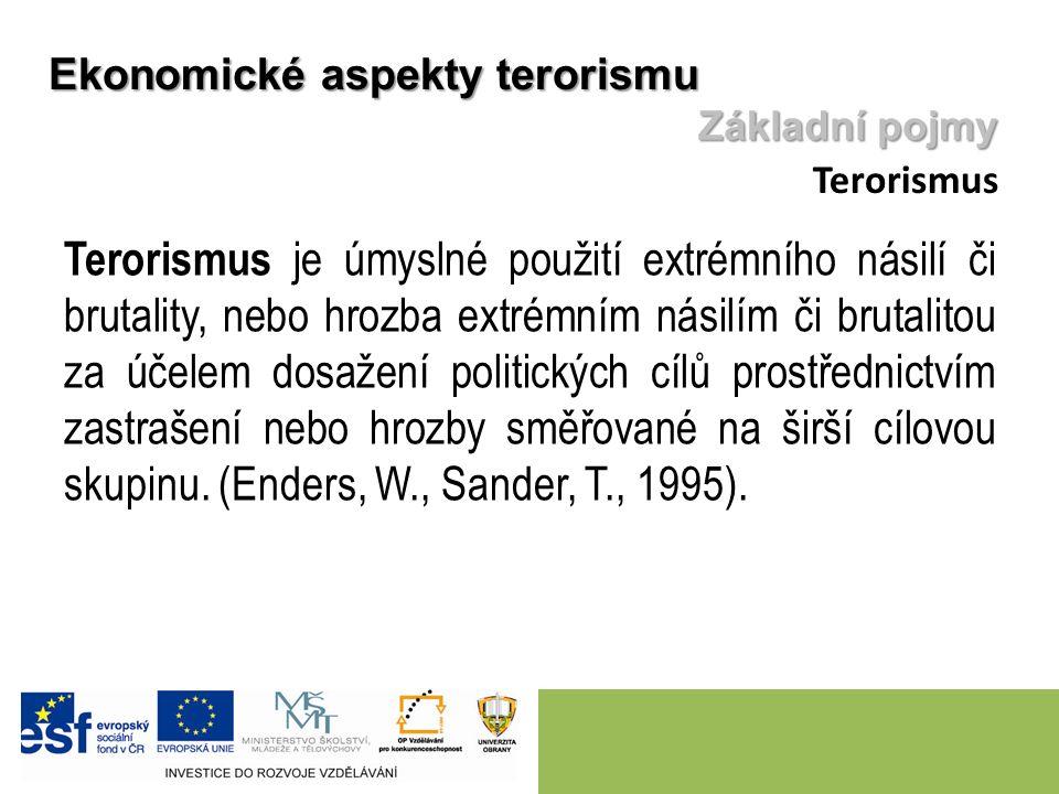 Terorismus je úmyslné použití extrémního násilí či brutality, nebo hrozba extrémním násilím či brutalitou za účelem dosažení politických cílů prostřednictvím zastrašení nebo hrozby směřované na širší cílovou skupinu.