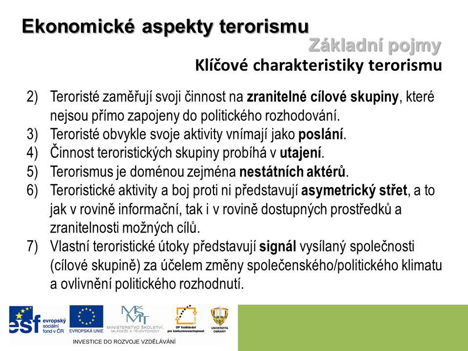 2)Teroristé zaměřují svoji činnost na zranitelné cílové skupiny, které nejsou přímo zapojeny do politického rozhodování. 3)Teroristé obvykle svoje akt