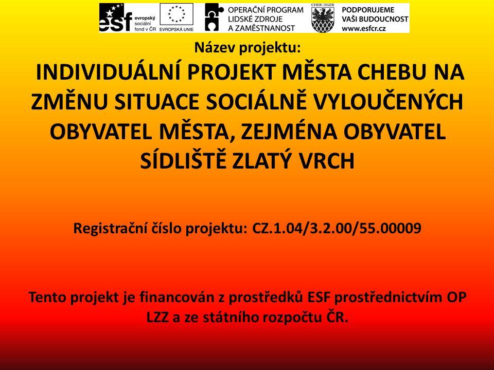 Název projektu: INDIVIDUÁLNÍ PROJEKT MĚSTA CHEBU NA ZMĚNU SITUACE SOCIÁLNĚ VYLOUČENÝCH OBYVATEL MĚSTA, ZEJMÉNA OBYVATEL SÍDLIŠTĚ ZLATÝ VRCH Registrační číslo projektu: CZ.1.04/3.2.00/55.00009 Tento projekt je financován z prostředků ESF prostřednictvím OP LZZ a ze státního rozpočtu ČR.